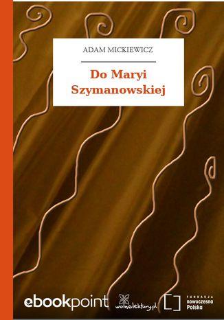 Do Maryi Szymanowskiej