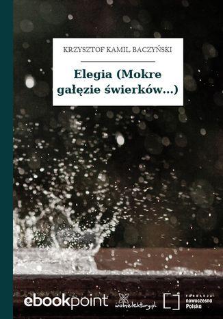 Okładka książki Elegia (Mokre gałęzie świerków...)