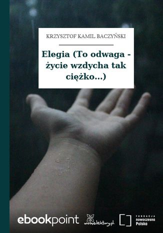 Okładka książki/ebooka Elegia (To odwaga - życie wzdycha tak ciężko...)