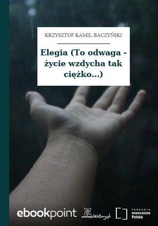 Okładka książki Elegia (To odwaga - życie wzdycha tak ciężko...)