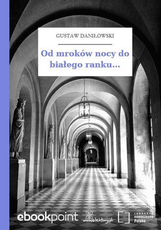 Okładka książki Od mroków nocy do białego ranku
