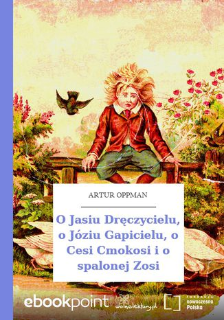 Okładka książki O Jasiu Dręczycielu, o Józiu Gapicielu, o Cesi Cmokosi i o spalonej Zosi