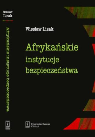 Okładka książki/ebooka Afrykańskie instytucje bezpieczeństwa