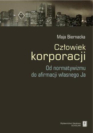 Okładka książki Człowiek korporacji. Od normatywizmu do afirmacji własnego Ja