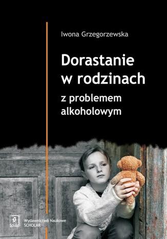 Okładka książki Dorastanie w rodzinach z problemem alkoholowym