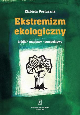 Okładka książki Ekstremizm ekologiczny. Źródła, przejawy, perspektywy