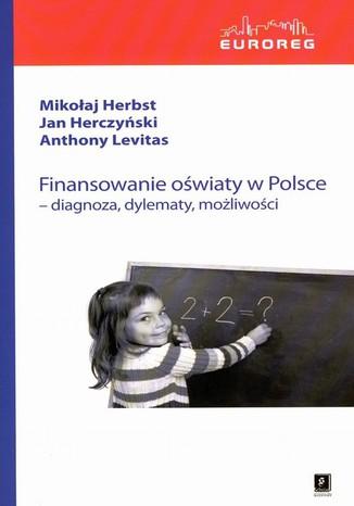 Finansowanie oświaty w Polsce. Diagnoza, dylematy, możliwości