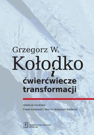 Okładka książki Grzegorz W. Kołodko i ćwierćwiecze transformacji
