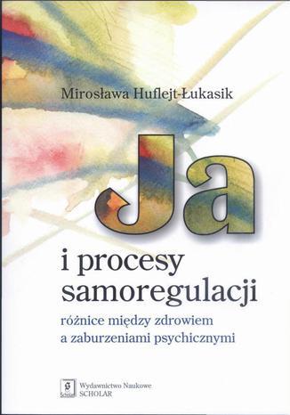 Okładka książki/ebooka Ja i procesy samoregulacji Różnice między zdrowiem a zaburzeniami psychicznymi