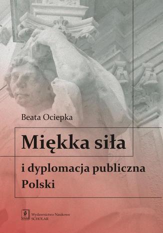 Miękka siła i dyplomacja publiczna Polski