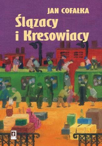 Okładka książki/ebooka Ślązacy i Kresowiacy