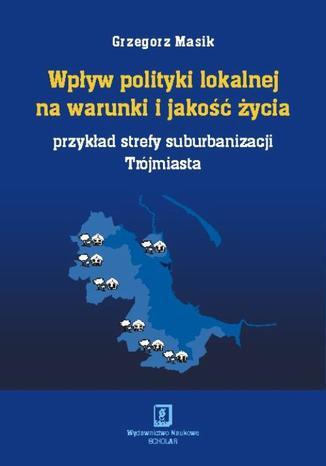 Okładka książki Wpływ polityki lokalnej na warunki i jakość życia