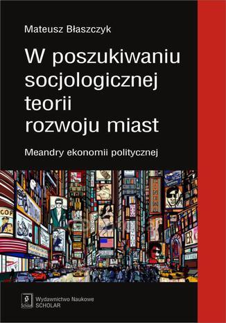 W poszukiwaniu socjologicznej teorii rozwoju miast