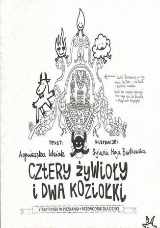 Okładka książki Cztery żywioły i dwa koziołki. Stary Rynek w Poznaniu. Przewodnik dla dzieci
