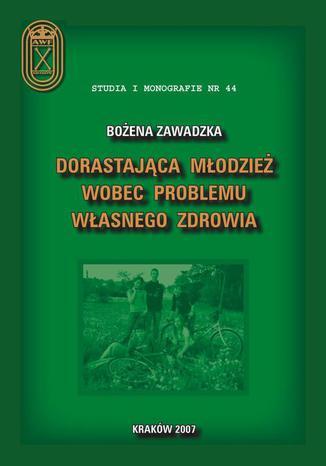 Okładka książki Dorastająca młodzież wobec  problemu własnego zdrowia