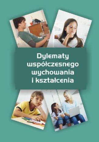 Okładka książki Dylematy współczesnego wychowania i kształcenia
