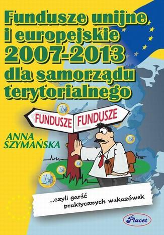 Fundusze unijne i europejskie 2007 -2013 dla samorządu terytorialnego