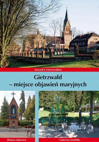 Okładka książki Gietrzwałd - miejsce objawień maryjnych