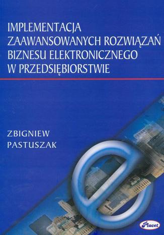 Okładka książki/ebooka Implementacja zaawansowanych rozwiązań biznesu elektronicznego w przedsiębiorstwie