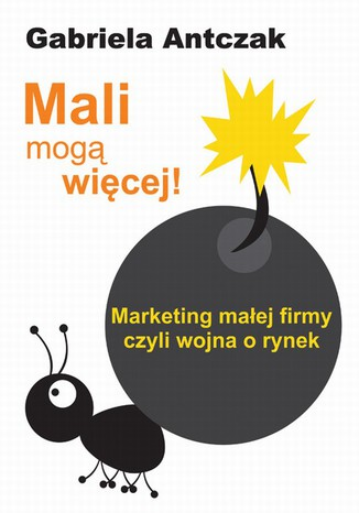 Okładka książki Mali mogą więcej. Marketing małej firmy czyli wojna o rynek