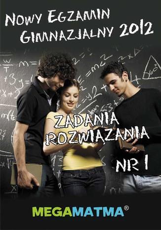 Okładka książki Matematyka-Arkusz egzaminu gimnazjalnego MegaMatma nr 1. Zadania z rozwiązaniami