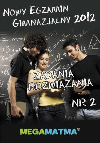 Okładka książki Matematyka-Arkusz egzaminu gimnazjalnego MegaMatma nr 2. Zadania z rozwiązaniami