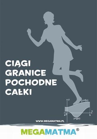 Okładka książki/ebooka Matematyka-Ciągi, granice, pochodne, całki wg MegaMatma