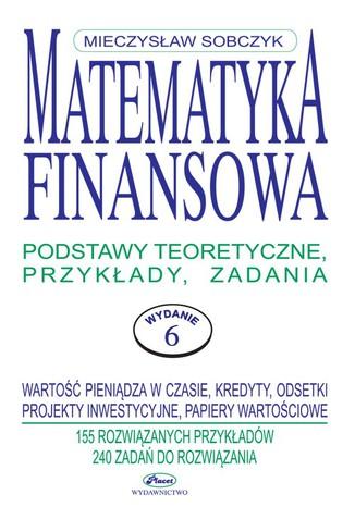 Okładka książki Matematyka finansowa. Podstawy teoretyczne, przykłady, zadania.