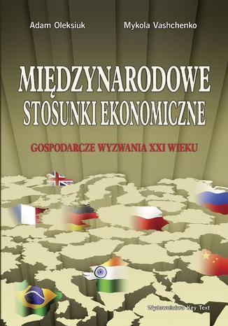 Okładka książki Międzynarodowe stosunki ekonomiczne. Gospodarcze wyzwania XXI wieku