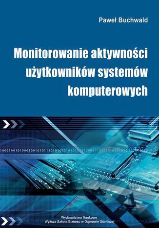 Okładka książki/ebooka Monitorowanie aktywności użytkowników systemów komputerowych