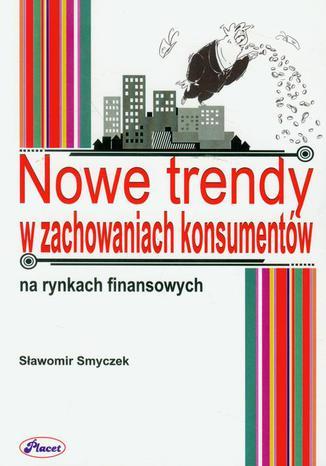 Okładka książki Nowe trendy w zachowaniach konsumentów na rynkach finansowych