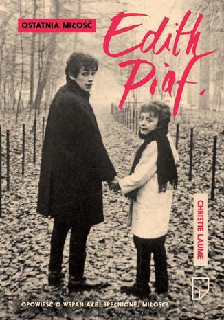 Okładka książki/ebooka Ostatnia miłość Edith Piaf