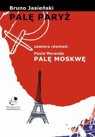 Okładka książki Palę Paryż. Palę Moskwę