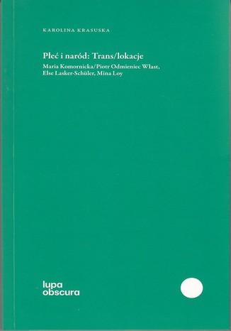 Okładka książki Płeć i naród Trans/lokacje. Maria Komornicka/Piotr Odmieniec Włast, Else Lasker-Schüler, Mina Loy