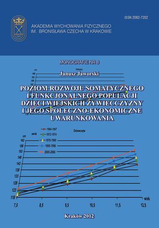 Okładka książki Poziom rozwoju somatycznego i funkcjonalnego populacji populacji dzieci wiejskich Żywiecczyzny i jego społeczno - ekonomiczne uwarunkowania