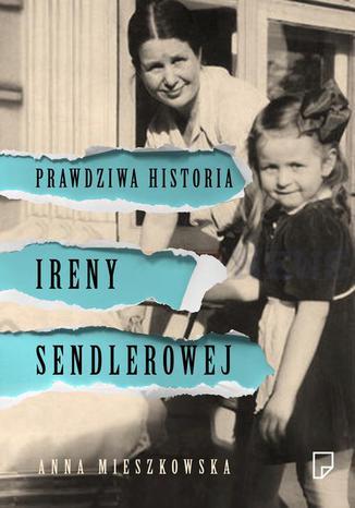 Okładka książki/ebooka Prawdziwa historia Ireny Sendlerowej