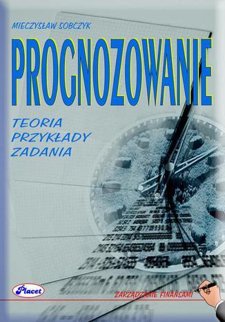 Okładka książki/ebooka Prognozowanie Teoria przykłady zadania