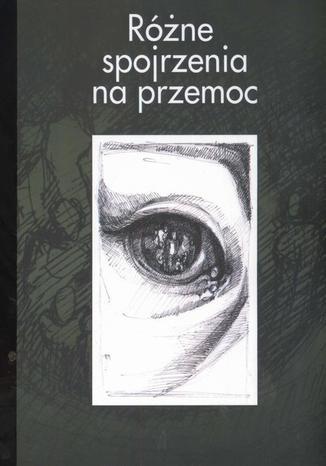 Okładka książki Różne spojrzenia na przemoc