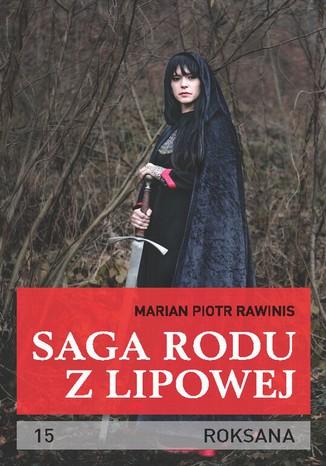 Okładka książki Saga rodu z Lipowej - tom 15. Roksana