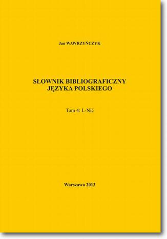 Okładka książki Słownik bibliograficzny języka polskiego Tom 4 (L-Nić)