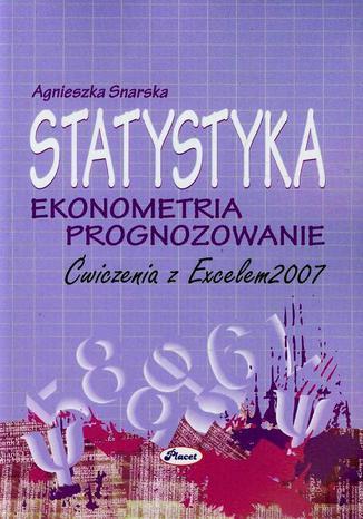 Okładka książki Statystyka Ekonometria Prognozowanie Ćwiczenia z Excelem 2007