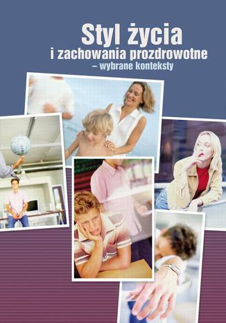Okładka książki/ebooka Styl życia i zachowania prozdrowotne - wybrane konteksty