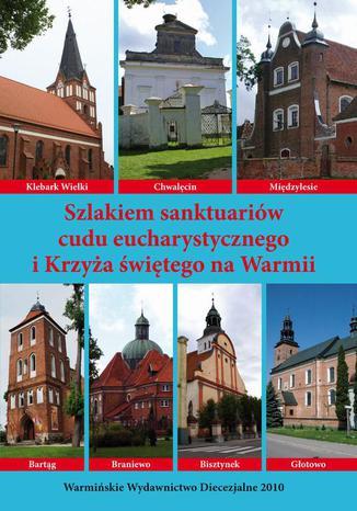 Szlakiem sanktuariów cudu eucharystycznego i Krzyża świętego na Warmii