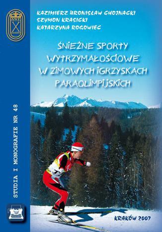 Okładka książki Śnieżne sporty wytrzymałościowe w zimowych igrzyskach paraolimpijskich