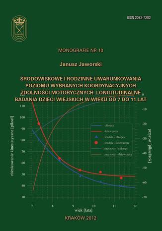 Okładka książki/ebooka Środowiskowe i rodzinne uwarunkowania poziomu wybranych koordynacyjnych zdolności motorycznych. Longitudinalne badania dzieci wiejskich w wieku od 7 do 11 lat