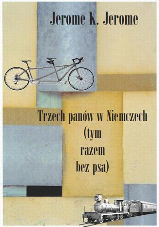 Okładka książki Trzech panów w Niemczech (tym razem bez psa)