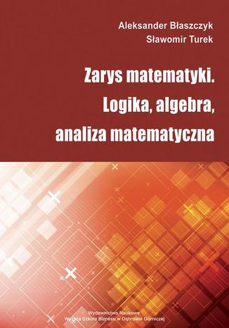 Okładka książki/ebooka Zarys matematyki. Logika, algebra, analiza matematyczna