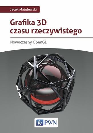 Okładka książki Grafika 3D czasu rzeczywistego. Nowoczesny OpenGL