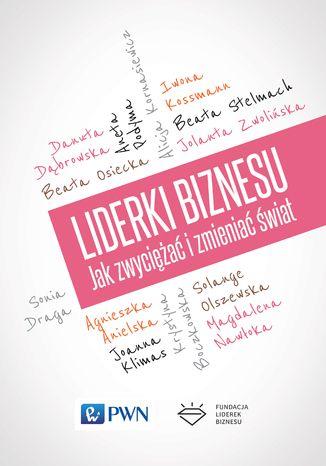 Okładka książki/ebooka Liderki biznesu. Jak zwyciężać i zmieniać świat
