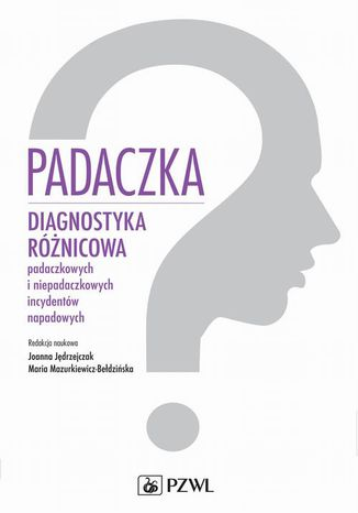 Okładka książki/ebooka Padaczka. Diagnostyka różnicowa padaczkowych i niepadaczkowych incydentów napadowych